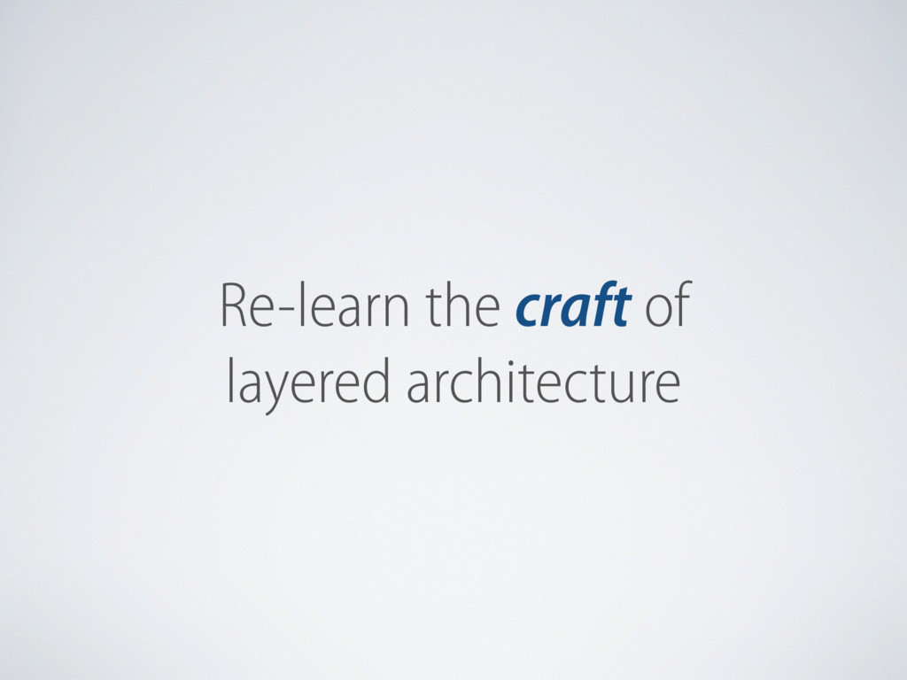Re-learn the craft of layered architecture