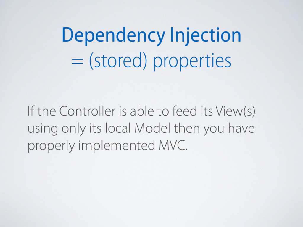 Dependency Injection = (stored) properties If t...