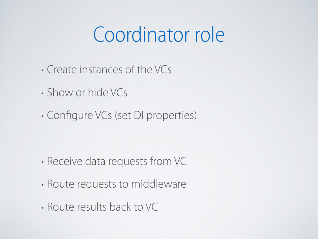 Coordinator role • Create instances of the VCs ...