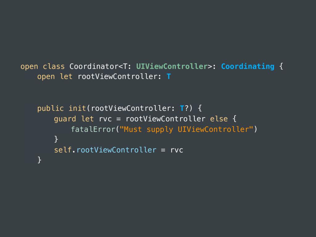 open class Coordinator<T: UIViewController>: Co...