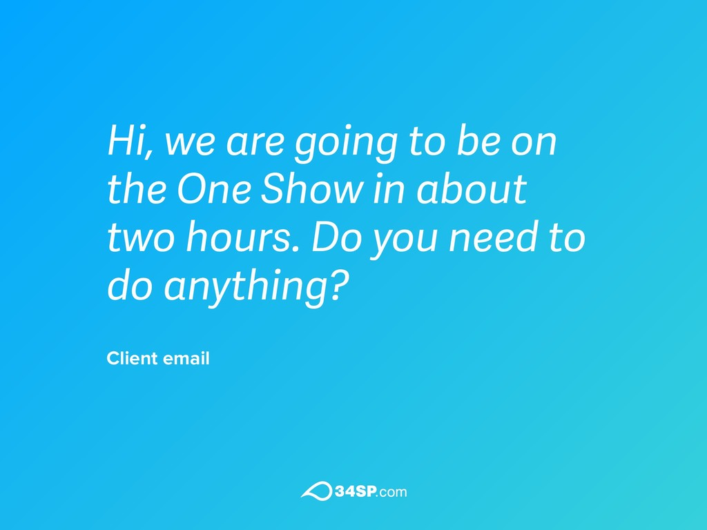 Client email Hi, we are going to be on the One ...