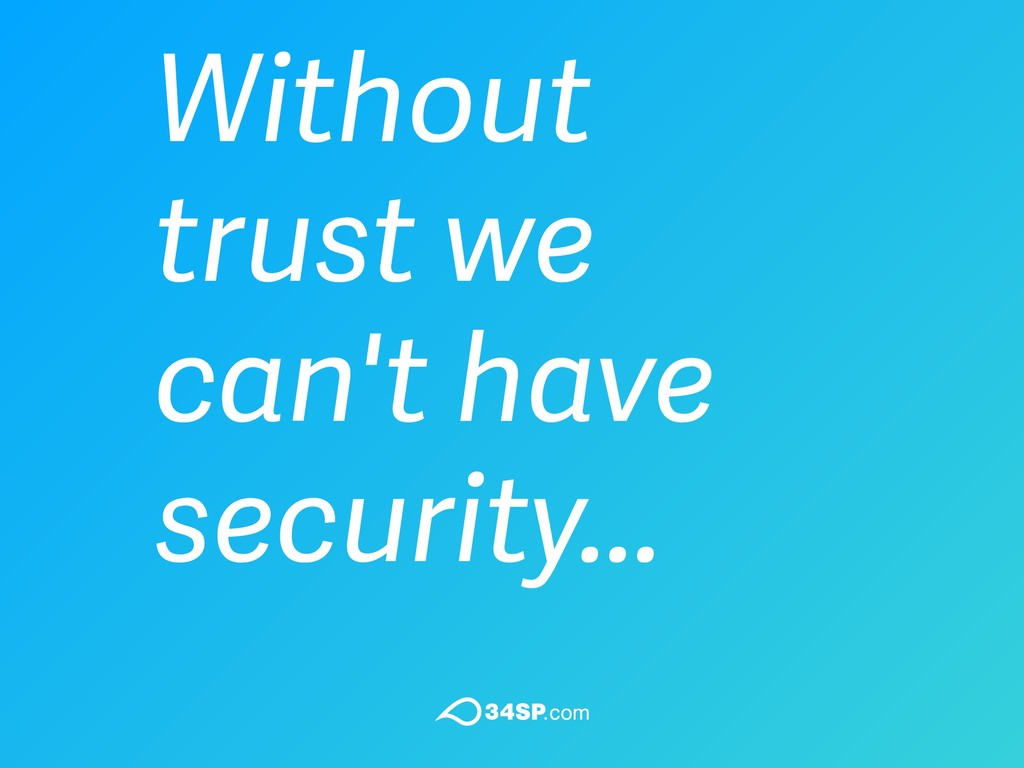 Without trust we can't have security...