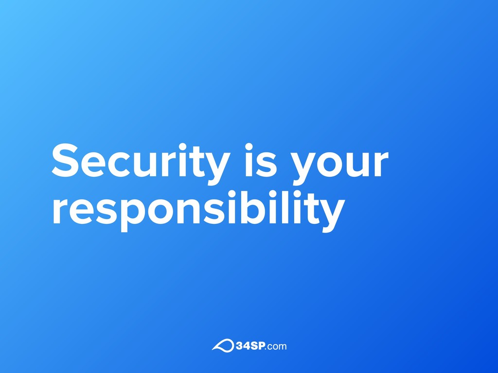 Security is your responsibility