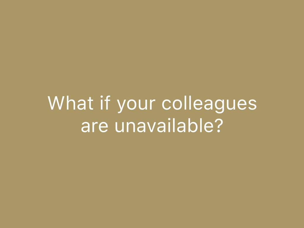 What if your colleagues 