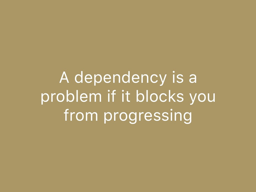 A dependency is a 