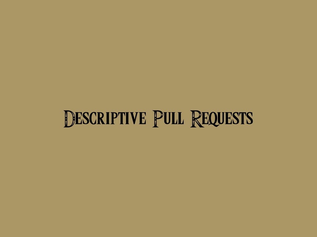 Descriptive Pull Requests