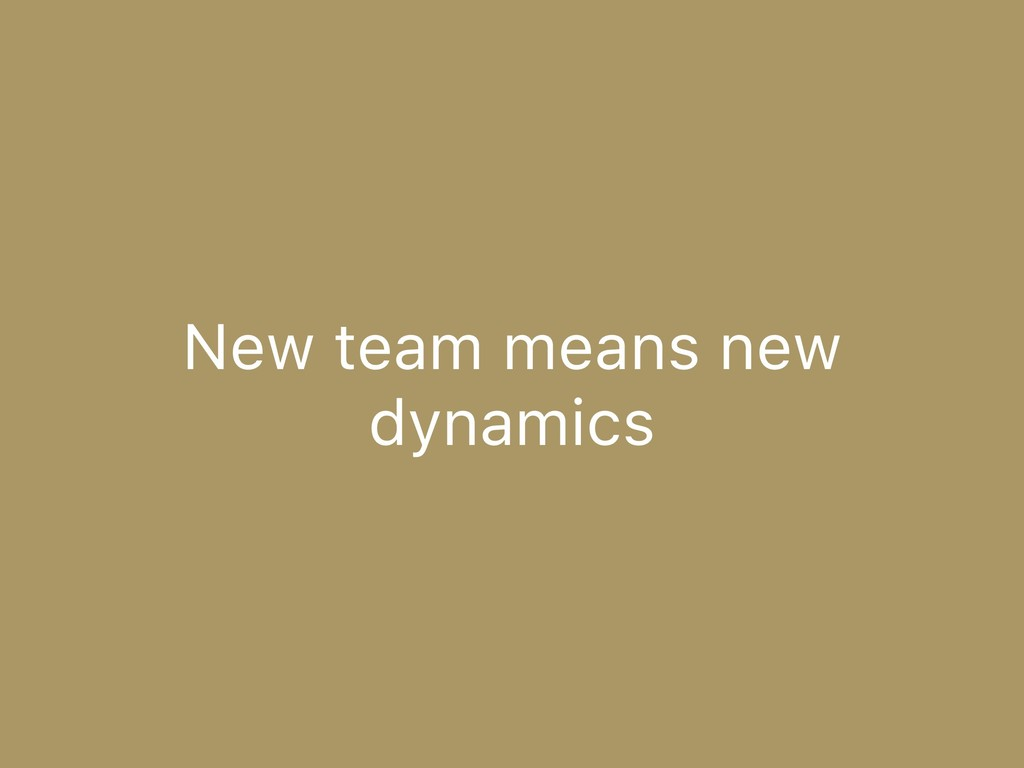 New team means new dynamics