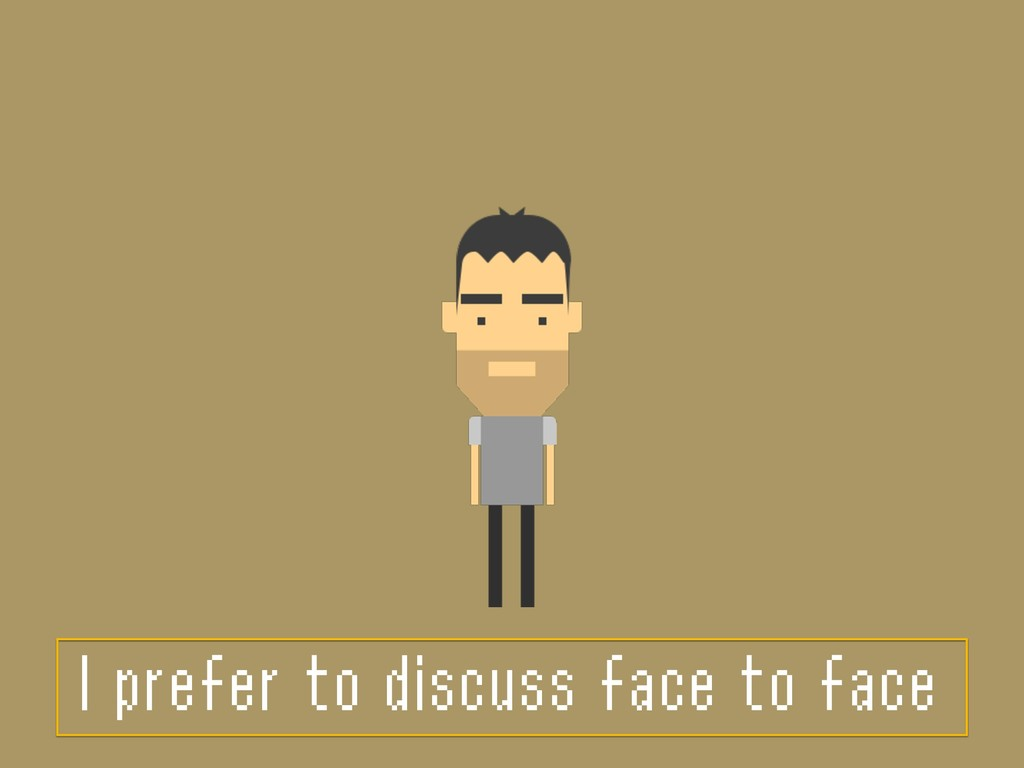 I prefer to discuss face to face