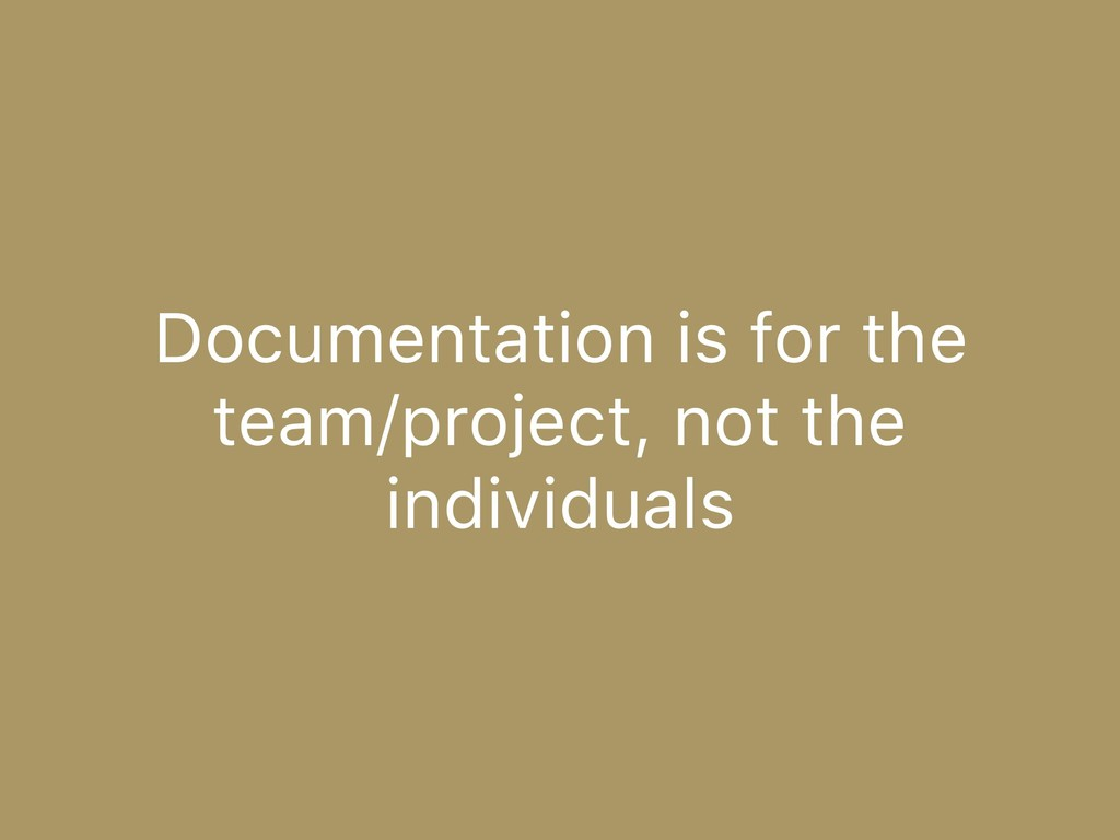 Documentation is for the team/project, not the ...
