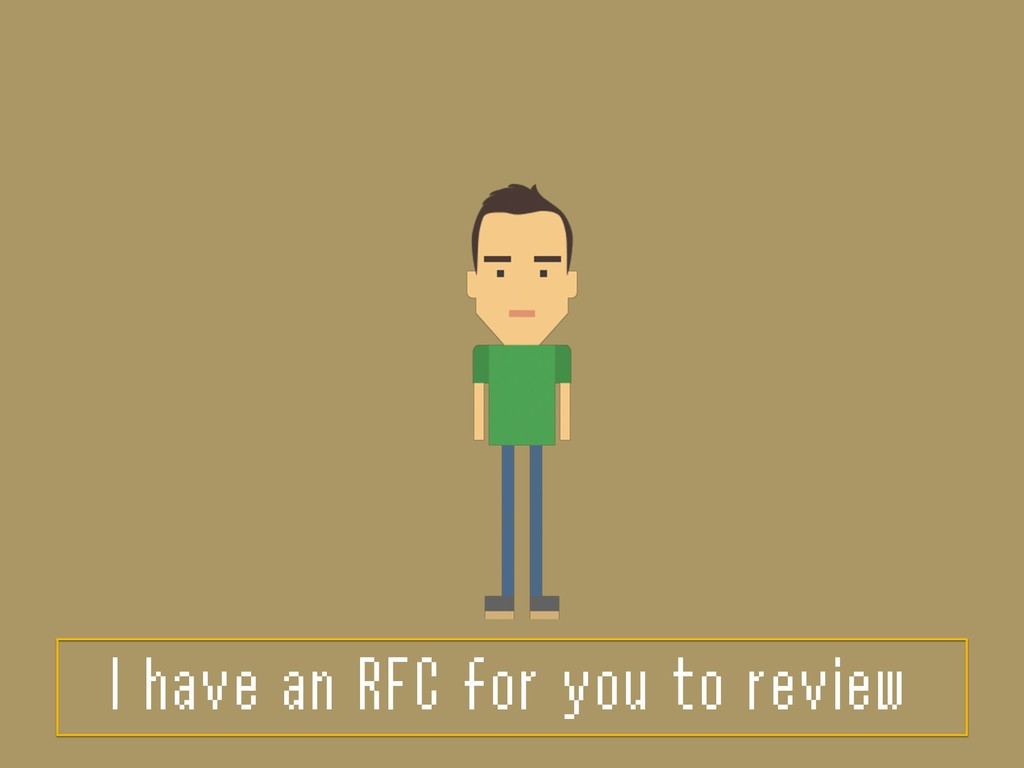 I have an RFC for you to review