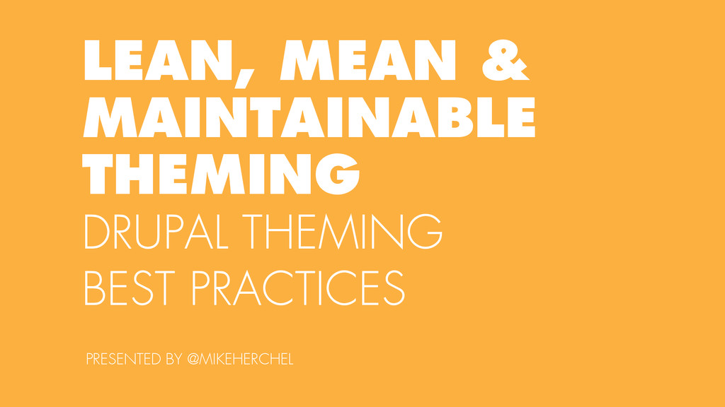 LEAN, MEAN & MAINTAINABLE THEMING DRUPAL THEMIN...