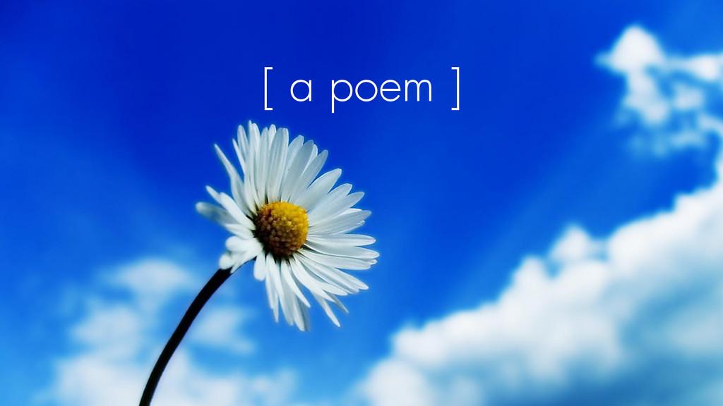 [ a poem ]