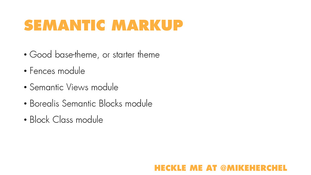 SEMANTIC MARKUP • Good base-theme, or starter t...