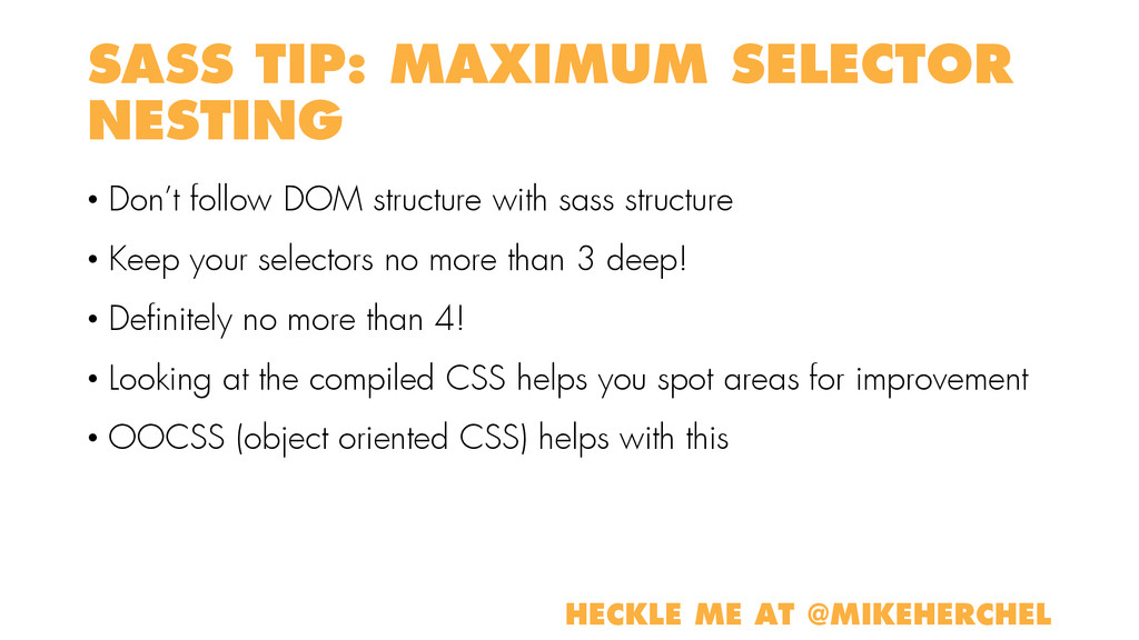 SASS TIP: MAXIMUM SELECTOR NESTING • Don't foll...
