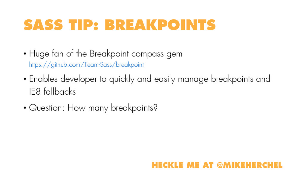 SASS TIP: BREAKPOINTS • Huge fan of the Breakpo...