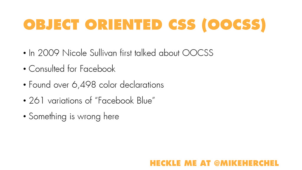 OBJECT ORIENTED CSS (OOCSS) • In 2009 Nicole Su...