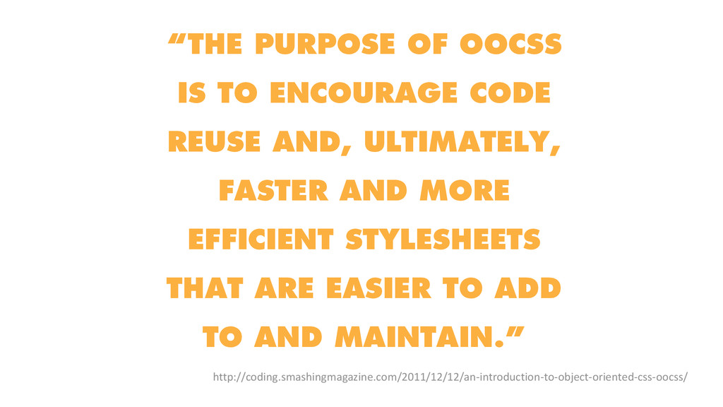 """THE PURPOSE OF OOCSS IS TO ENCOURAGE CODE REUS..."