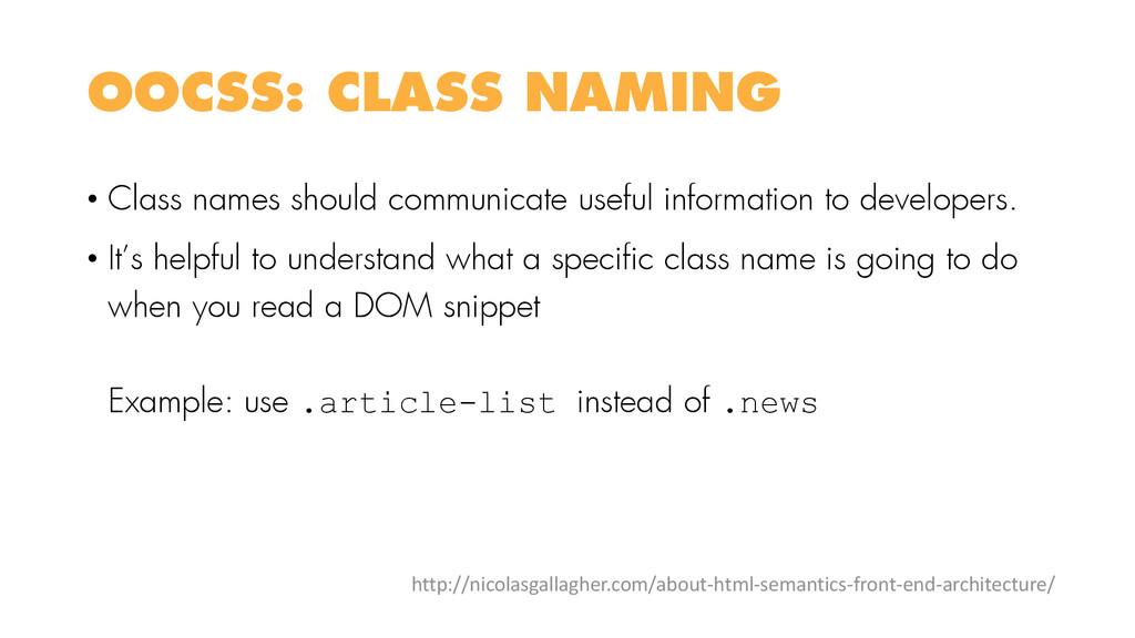 OOCSS: CLASS NAMING • Class names should commun...