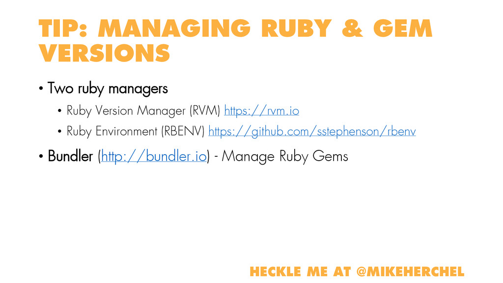 TIP: MANAGING RUBY & GEM VERSIONS • Two ruby ma...