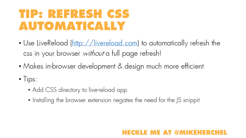 TIP: REFRESH CSS AUTOMATICALLY • Use LiveReload...