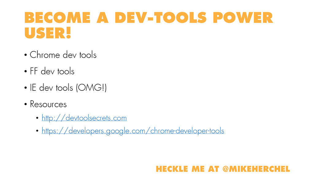 BECOME A DEV-TOOLS POWER USER! • Chrome dev too...