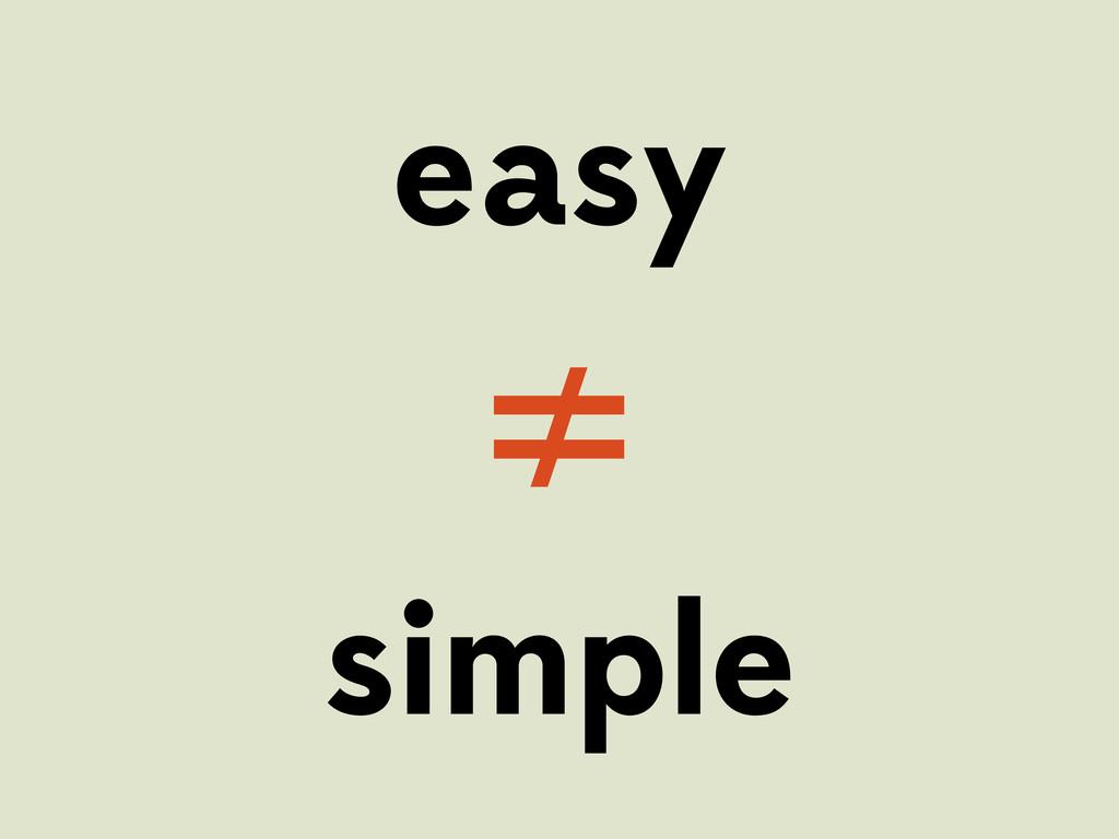easy ≠ simple