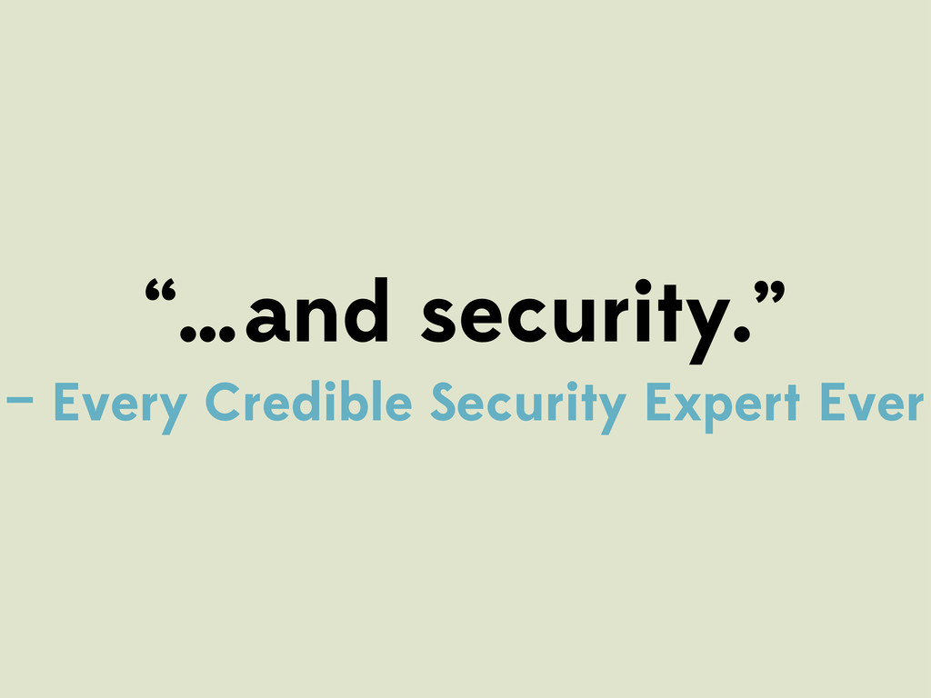"""…and security."" — Every Credible Security Expe..."