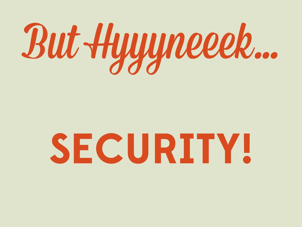 But Hyyyn ek… SECURITY!