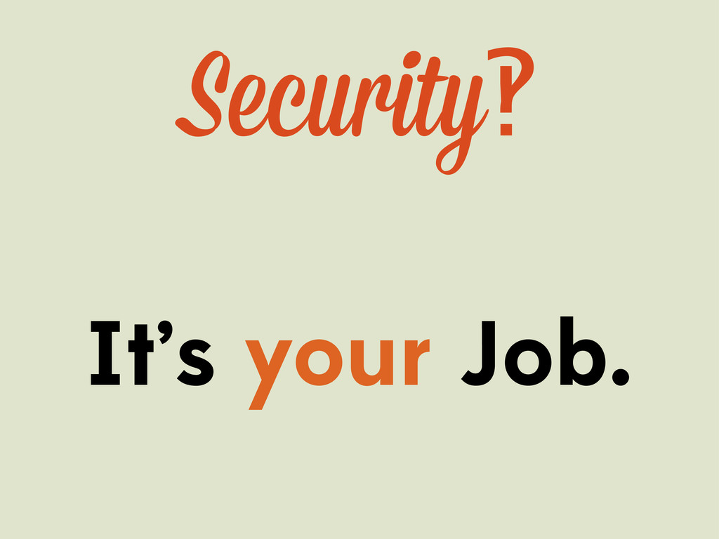 Security‽ It's your Job.