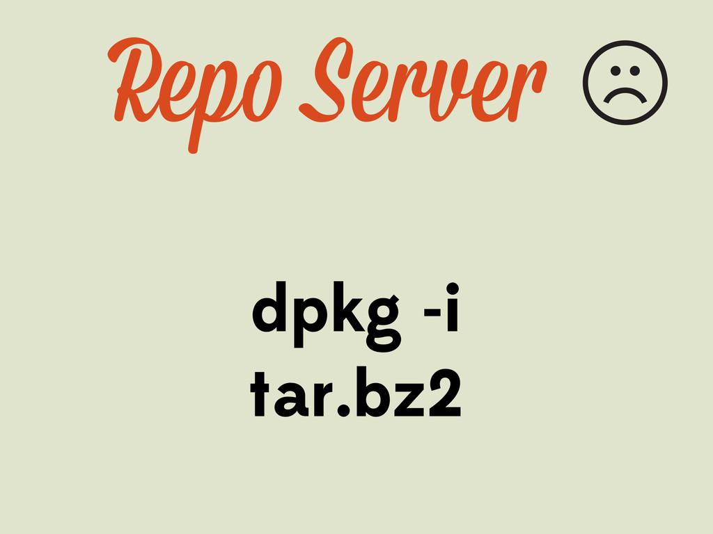 Rep Serve dpkg -i tar.bz2
