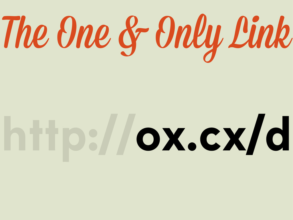 http://ox.cx/d The One & Only Link