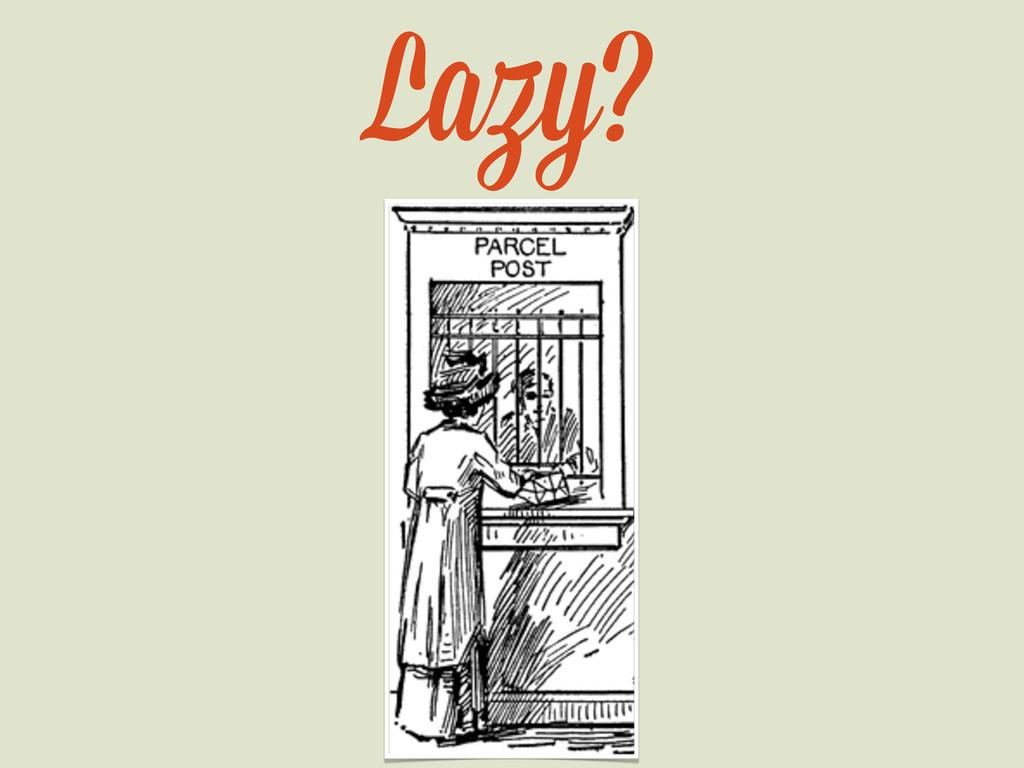 Lazy?