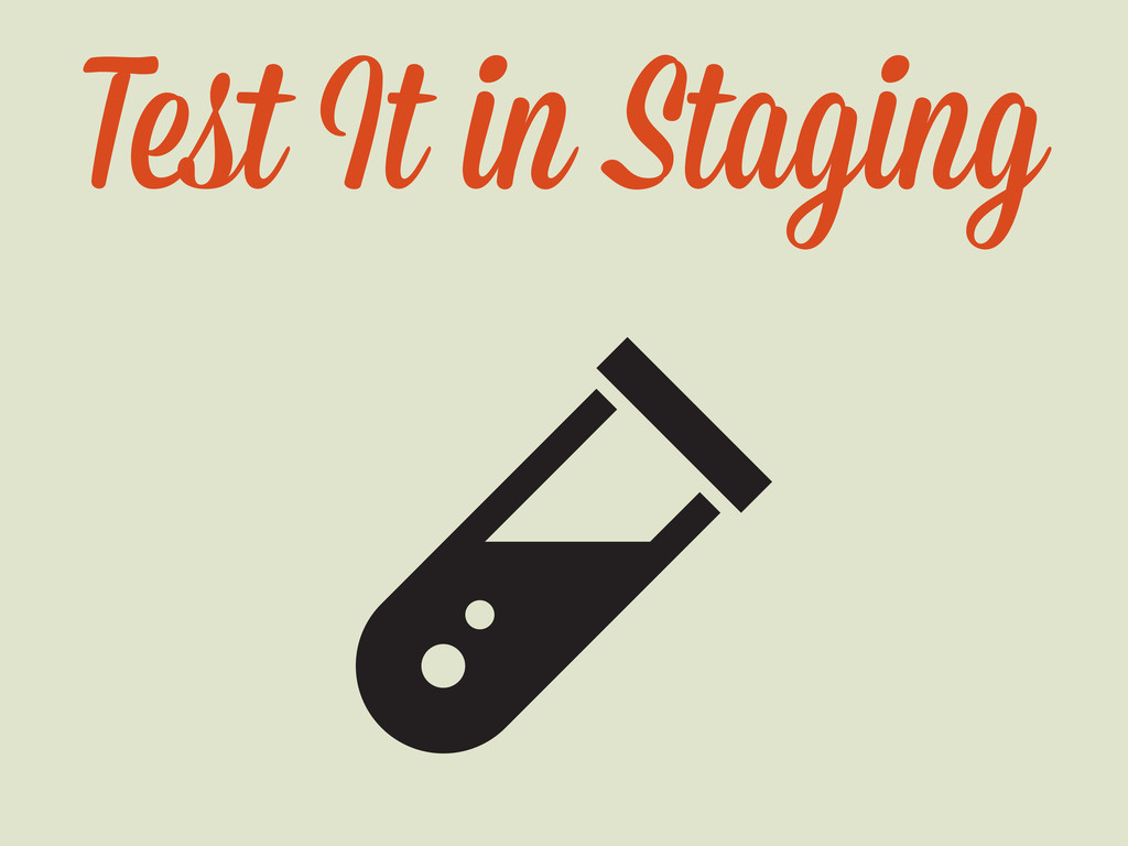 Test It in Staging