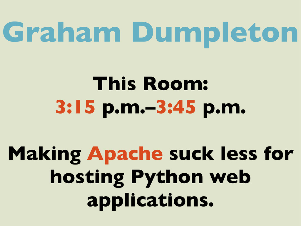 Graham Dumpleton This Room: 3:15 p.m.–3:45 p.m....
