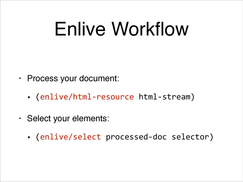 Enlive Workflow • Process your document:! • (enl...