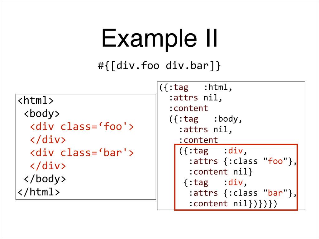 Example II #{[div.foo div.bar]} ({:tag   :h...