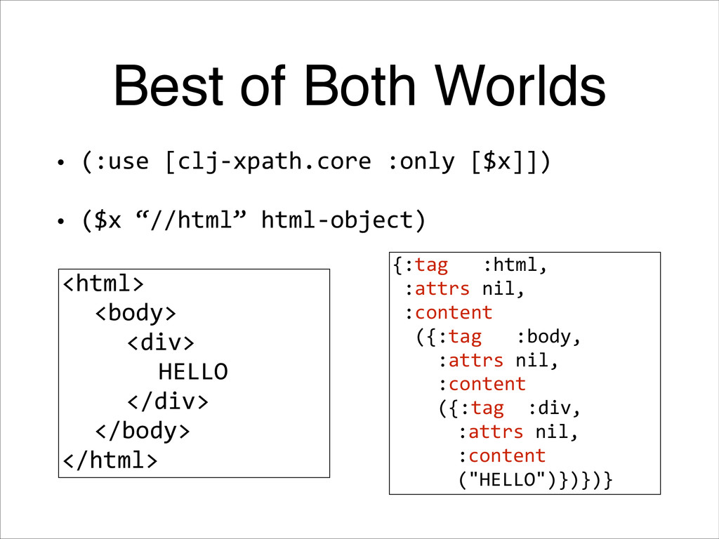 Best of Both Worlds • (:use [clj-‐xpath.core ...