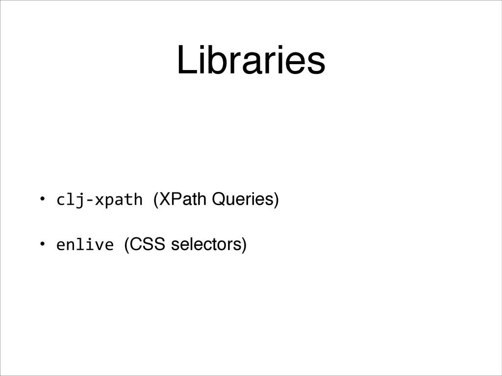 Libraries • clj-‐xpath (XPath Queries)  • en...
