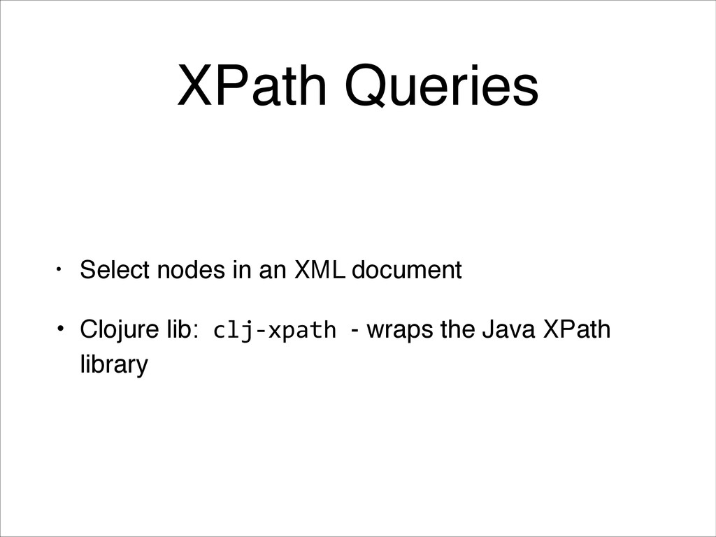 XPath Queries • Select nodes in an XML document...