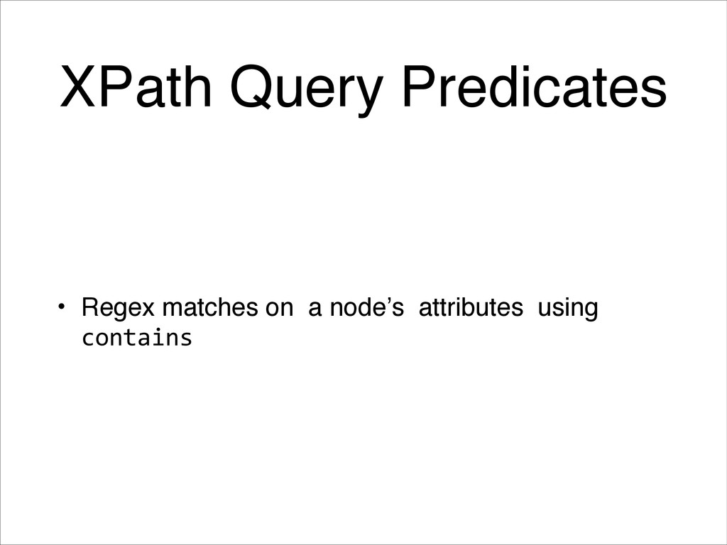 XPath Query Predicates • Regex matches on a no...