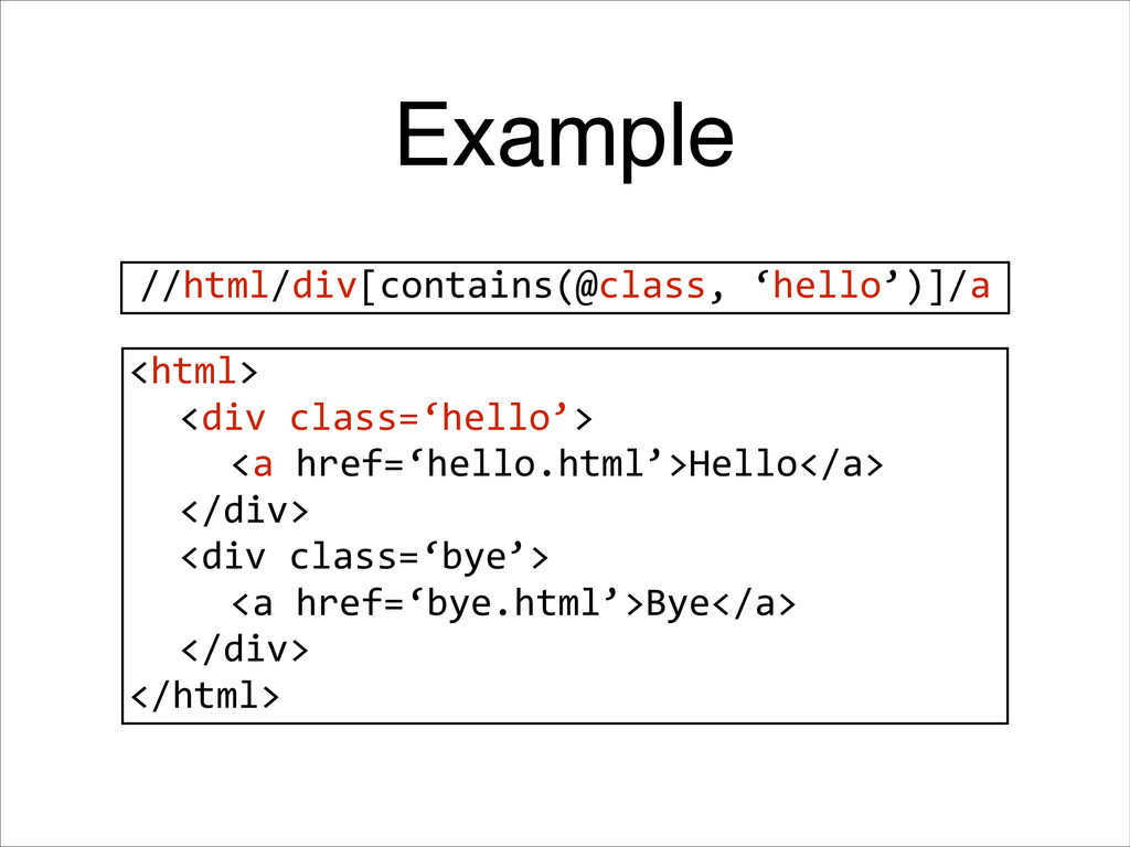 Example //html/div[contains(@class, 'hello')]/...