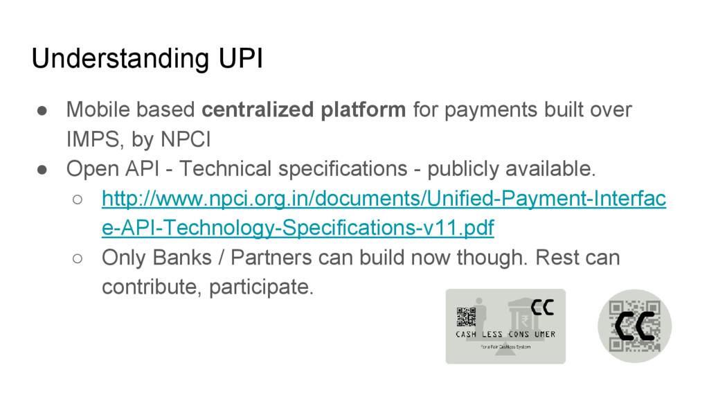 Understanding UPI ● Mobile based centralized pl...