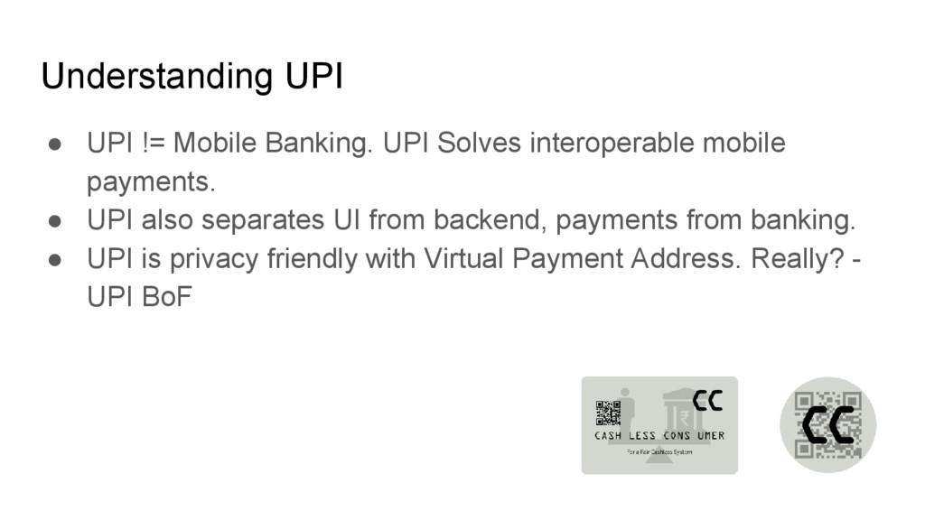 Understanding UPI ● UPI != Mobile Banking. UPI ...