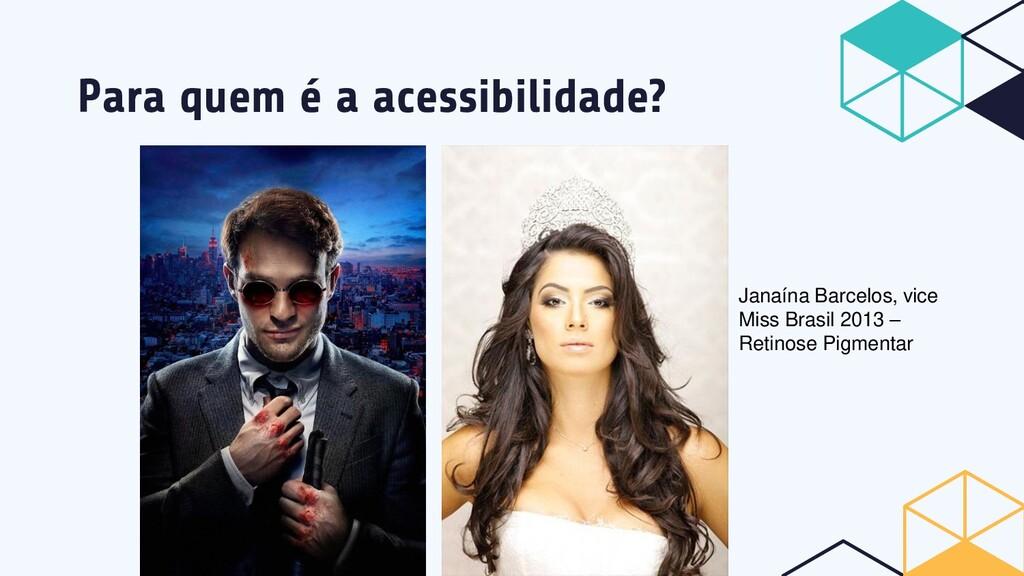 Para quem é a acessibilidade? Janaína Barcelos,...