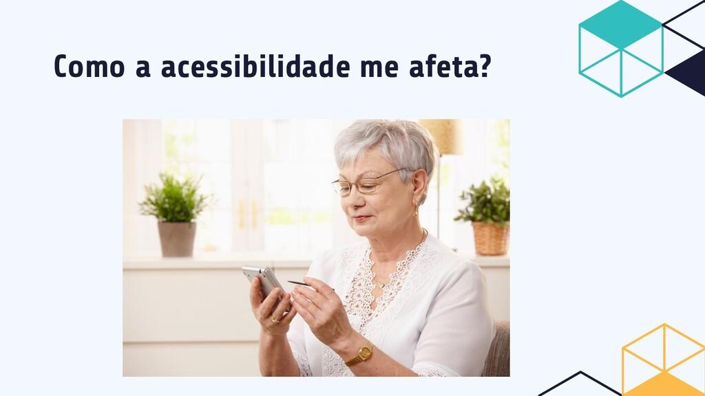 Como a acessibilidade me afeta?