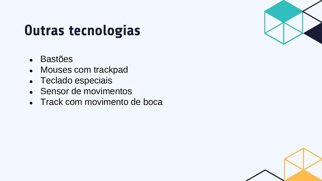 Outras tecnologias ● Bastões ● Mouses com track...