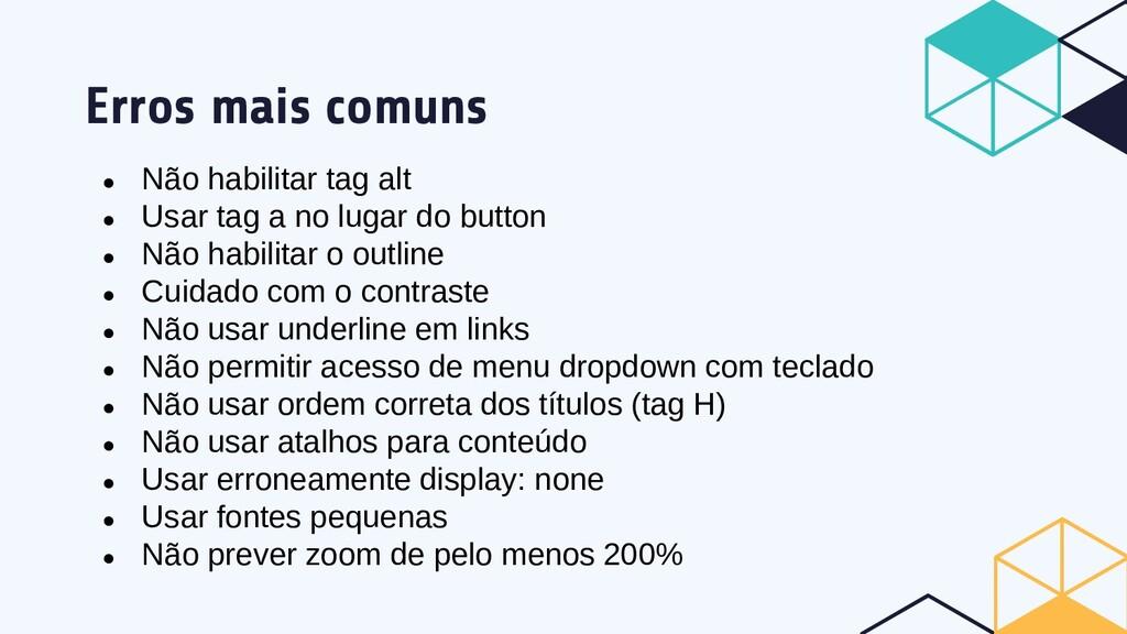 Erros mais comuns ● Não habilitar tag alt ● Usa...
