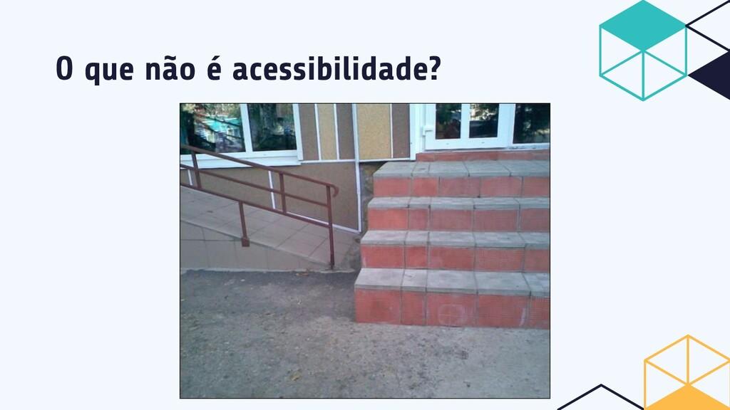 O que não é acessibilidade?