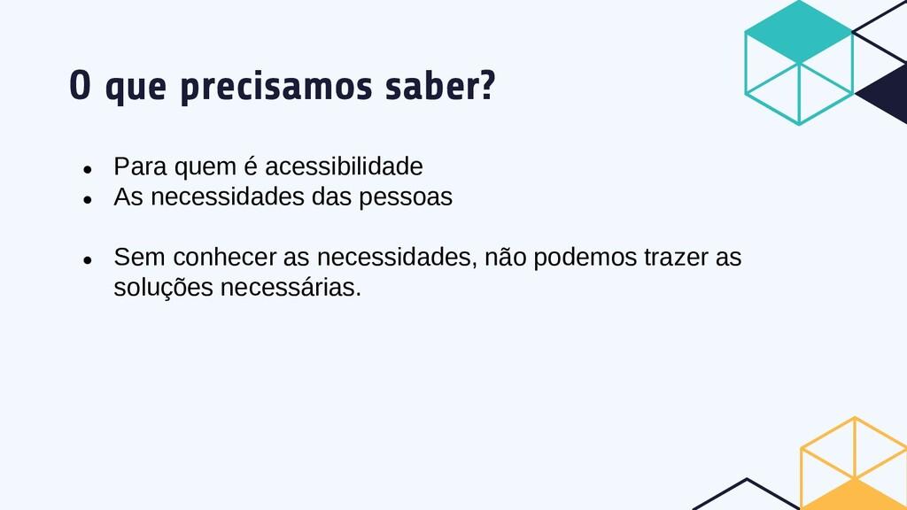 O que precisamos saber? ● Para quem é acessibil...