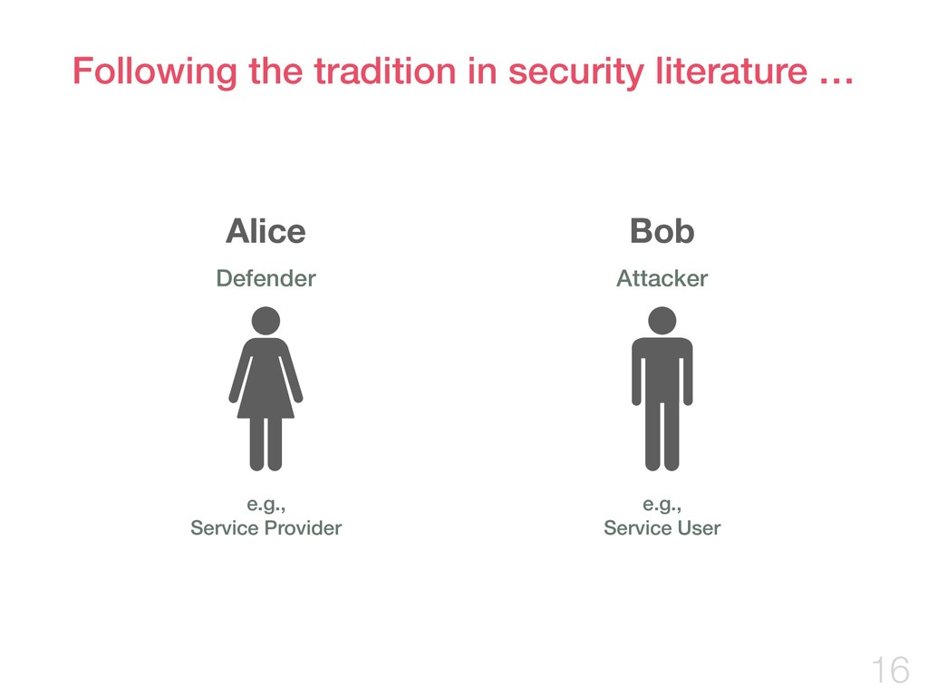 Following the tradition in security literature ...